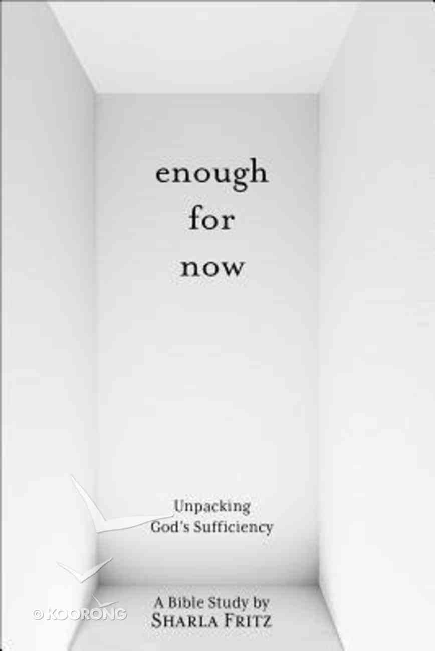 Enough For Now: A Bible Study on God's Sufficiency (8 Lessons) Paperback