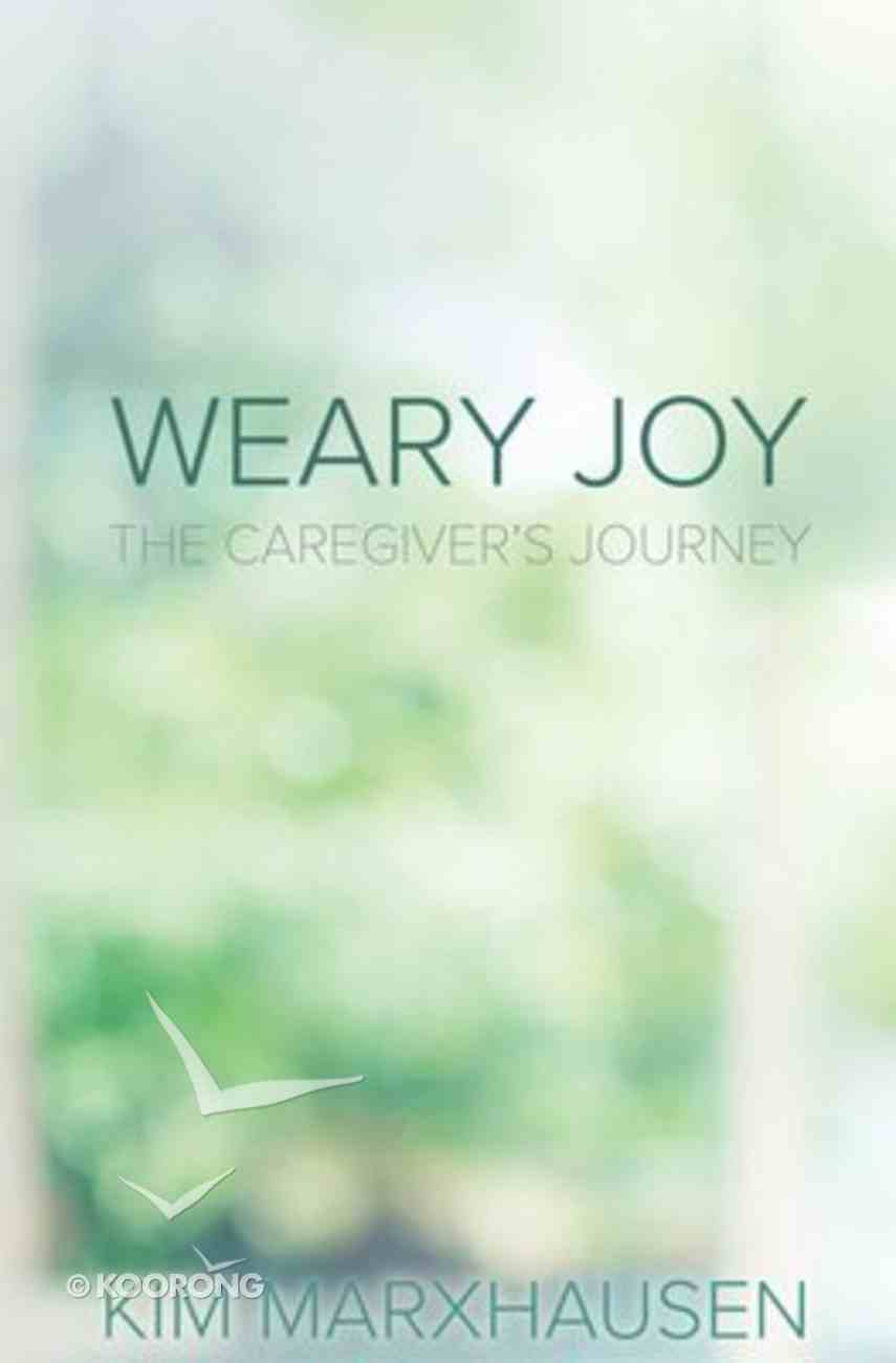 Weary Joy: God's Promise For Those Caring For Loved Ones With Dementia Paperback