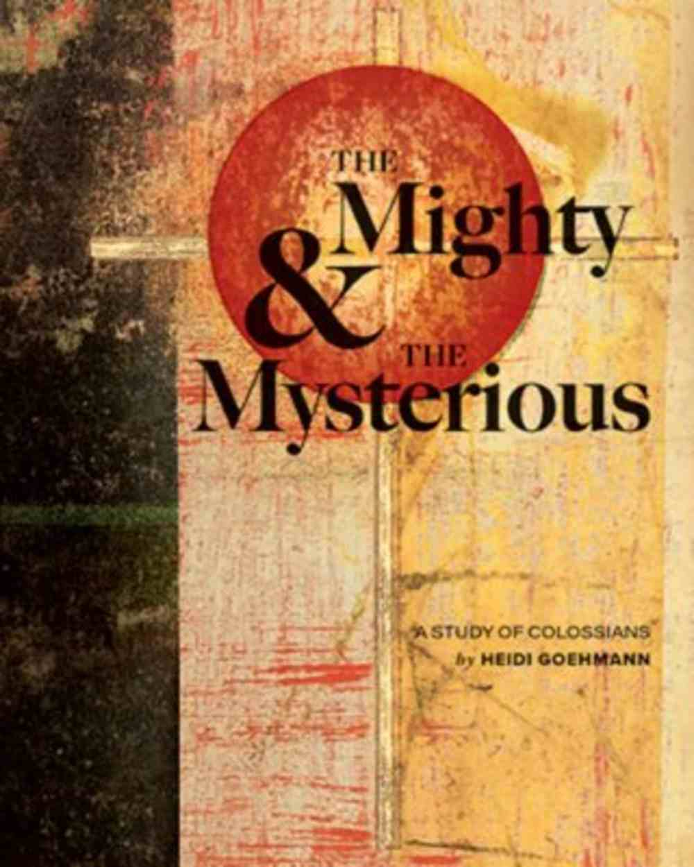 The Mighty & the Mysterious: A Study of Colossians Paperback