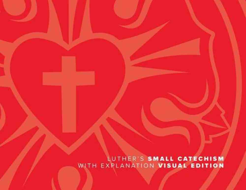 Luther's Small Catechism With Explanation - 2017 Visual Edition Hardback