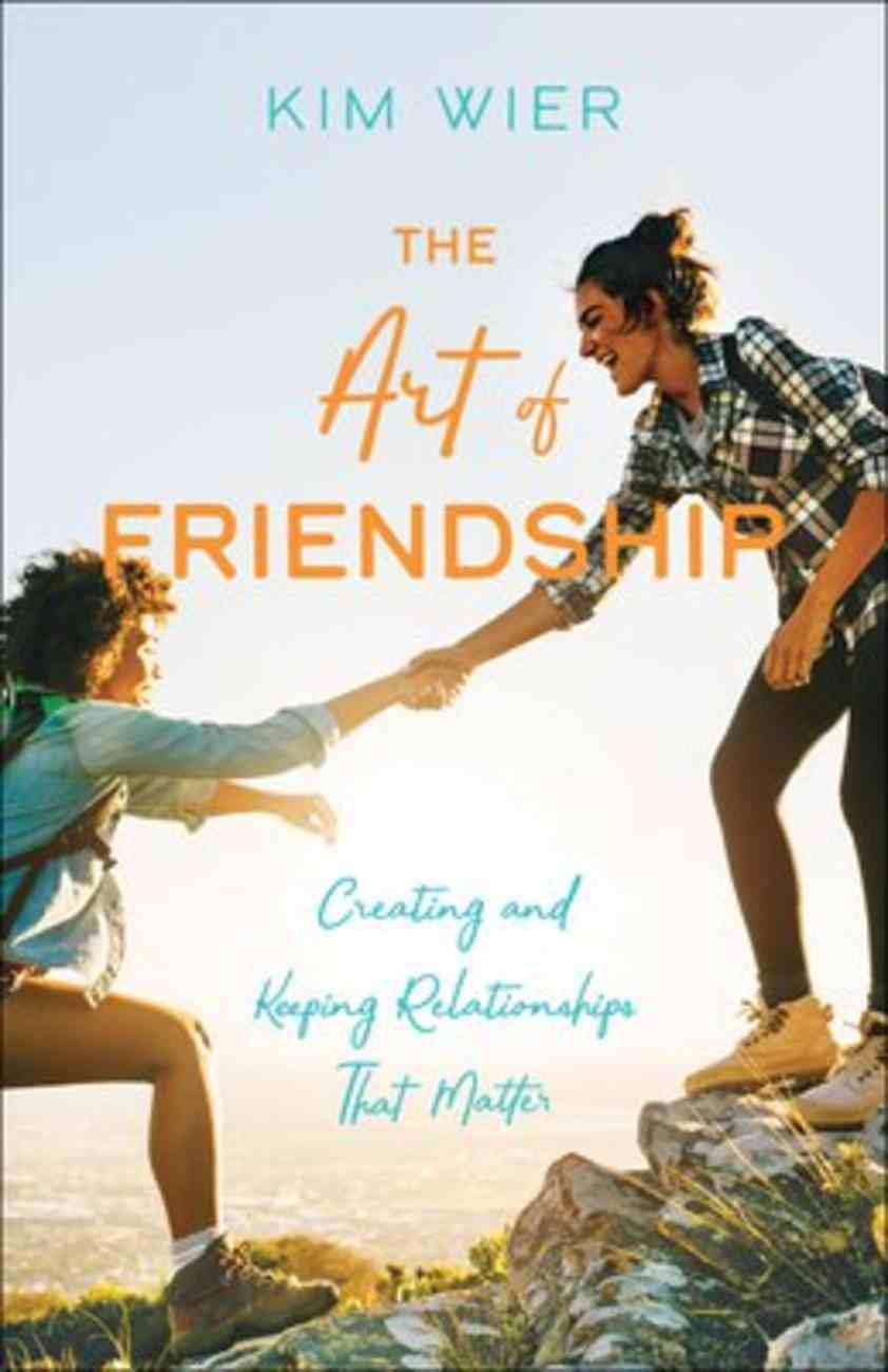 The Art of Friendship: Creating and Keeping Relationships That Matter Paperback
