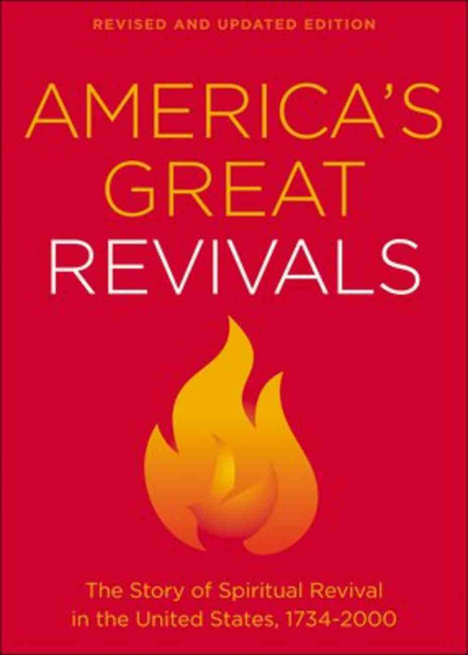 America's Great Revivals: The Story of Spiritual Revival in the United States, 1734-2000 Paperback