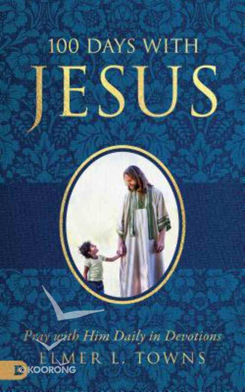 100 Days With Jesus: Pray With Him Daily in Devotions Paperback