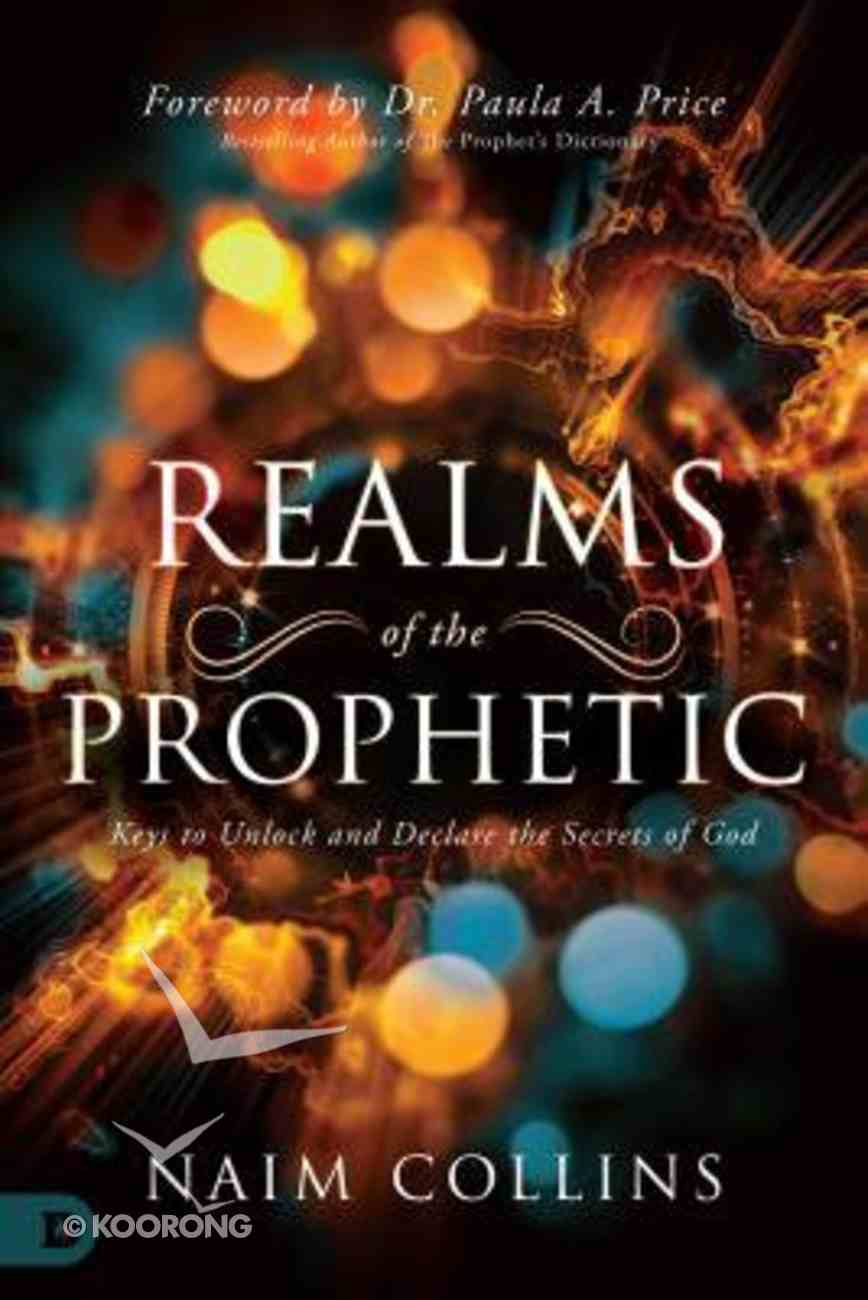 Realms of the Prophetic: Keys to Unlock and Declare the Secrets of God Paperback