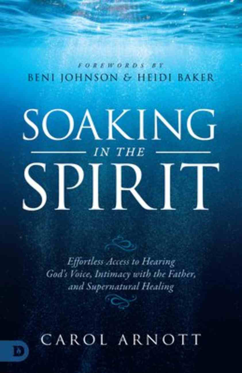 Soaking in the Spirit: Effortless Access to the Presence, Voice and Healing Power of God Paperback