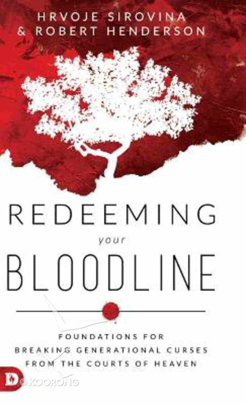 Redeeming Your Bloodline: Foundations For Breaking Generational Curses From the Courts of Heaven Hardback