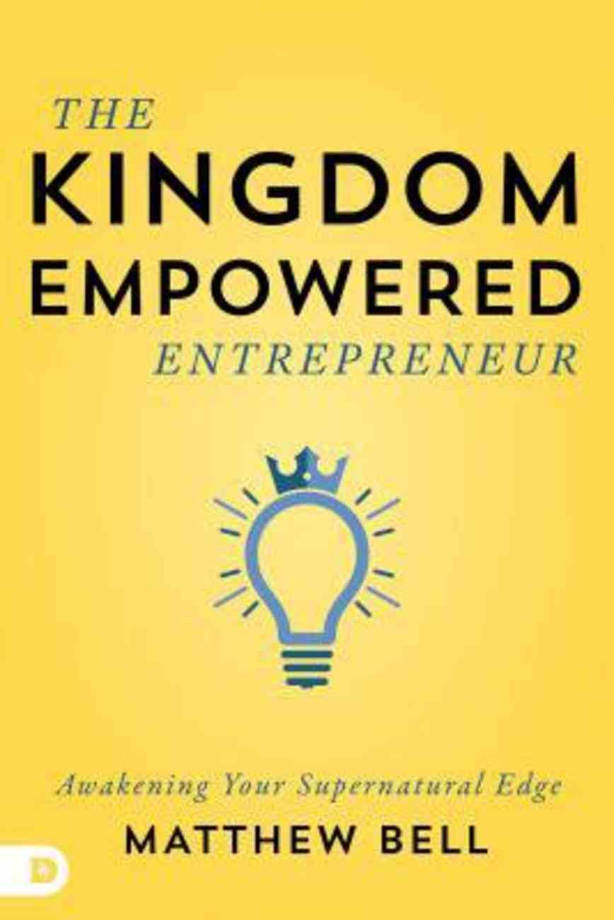 The Kingdom-Empowered Entrepreneur: Awakening Your Supernatural Edge Paperback