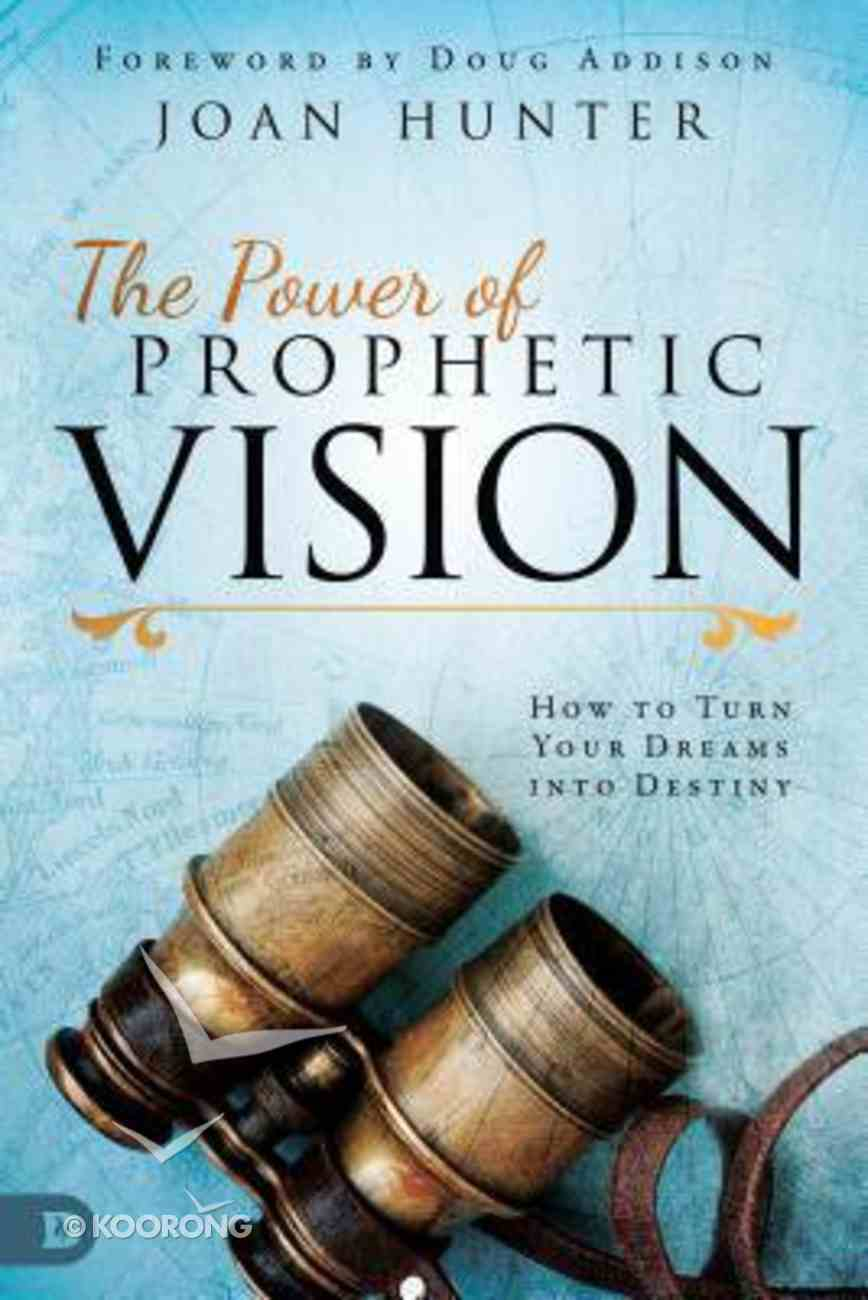 The Power of Prophetic Vision: How to Turn Your Dreams Into Destiny Paperback