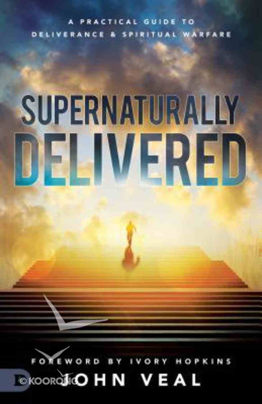 Supernaturally Delivered: A Practical Guide to Deliverance and Spiritual Warfare Paperback
