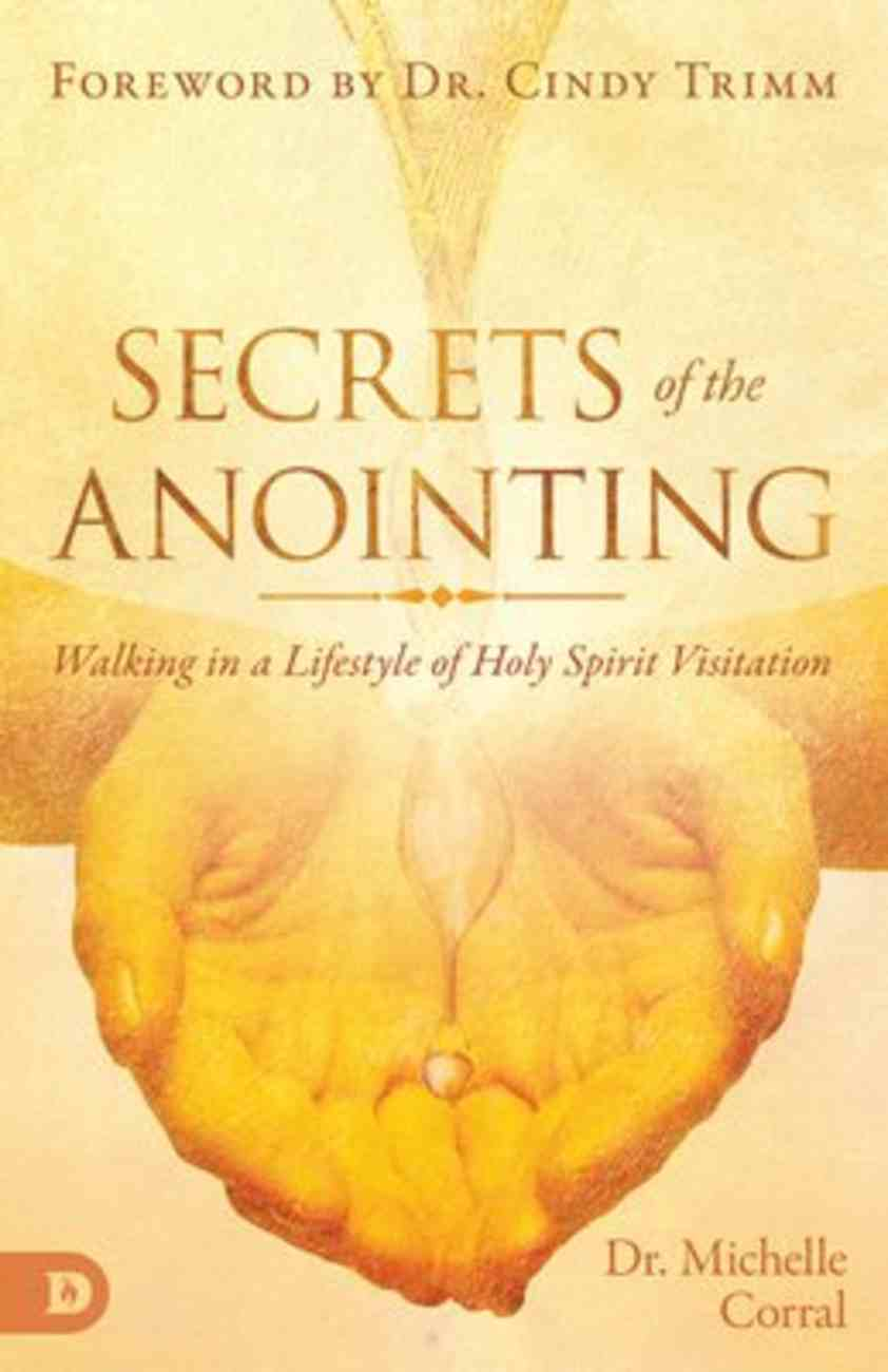 Secrets of the Anointing: Walking in a Lifestyle of Holy Spirit Visitation Paperback