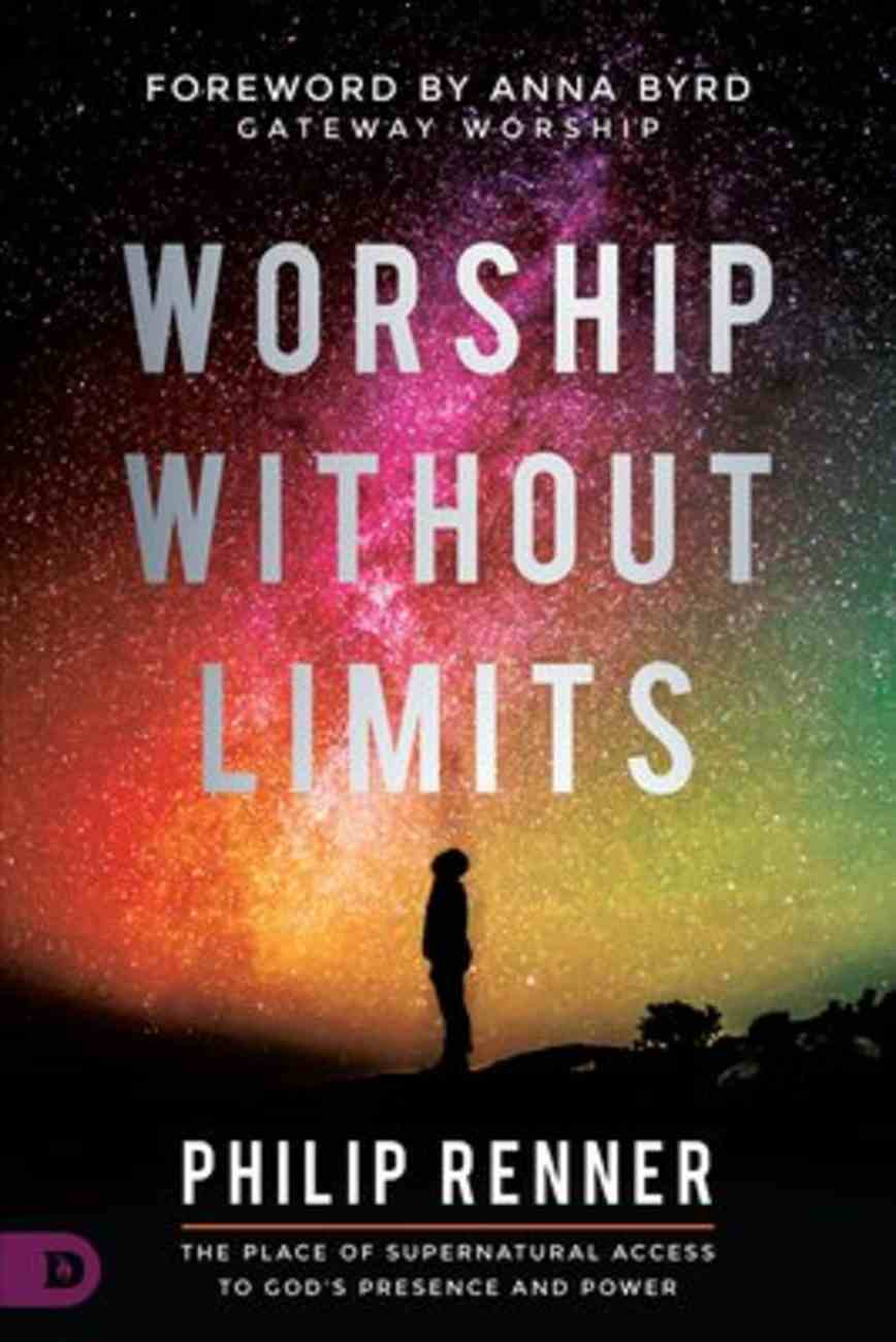 Worship Without Limits: The Place of Supernatural Access to Gods Presence and Power Paperback