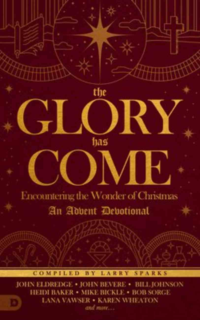 The Glory Has Come: Encountering the Wonder of Christmas (An Advent Devotional) Hardback