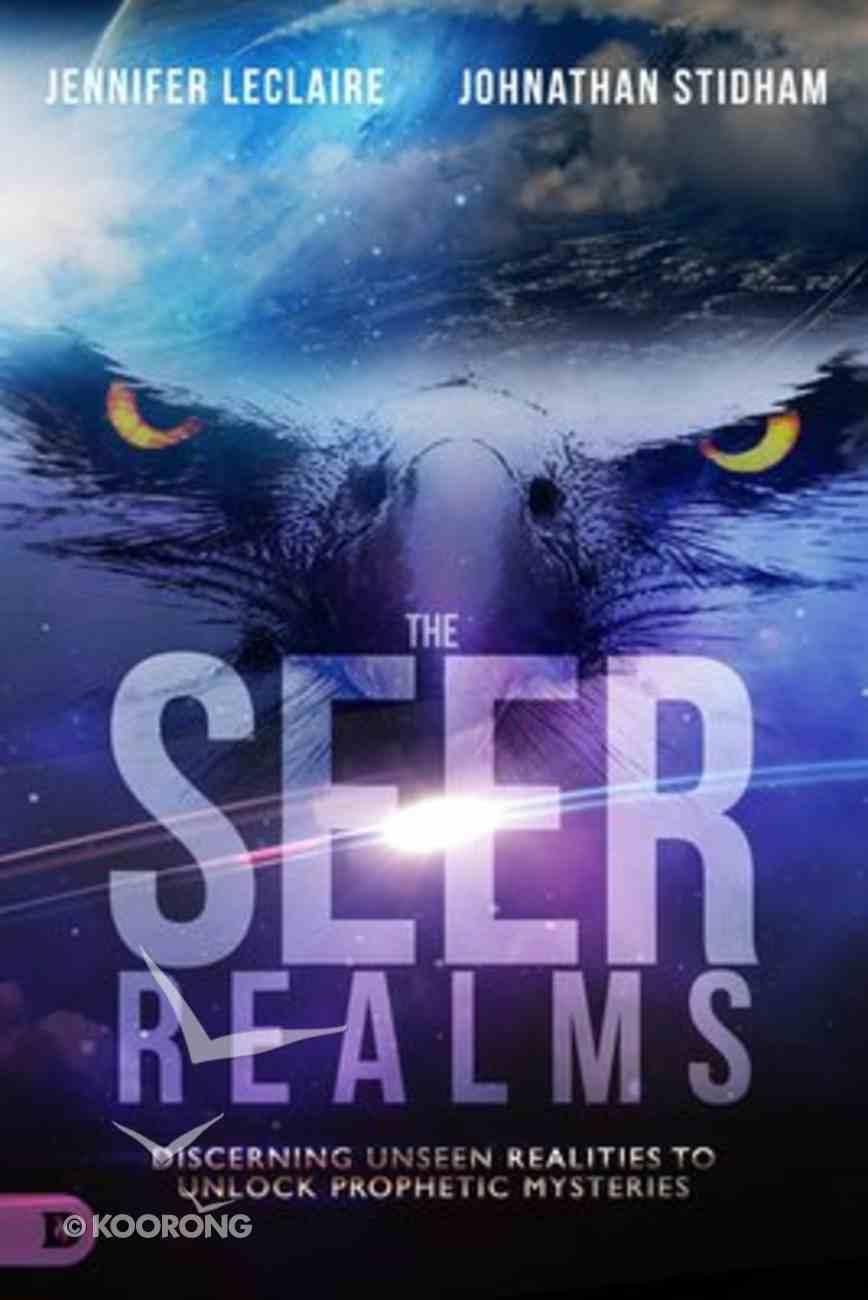 The Seer Realms: Discerning Unseen Realities to Unlock Prophetic Mysteries Paperback