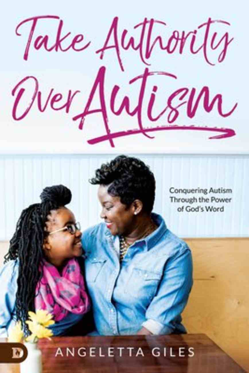 Take Authority Over Autism: Conquering Autism Through the Power of God's Word Paperback