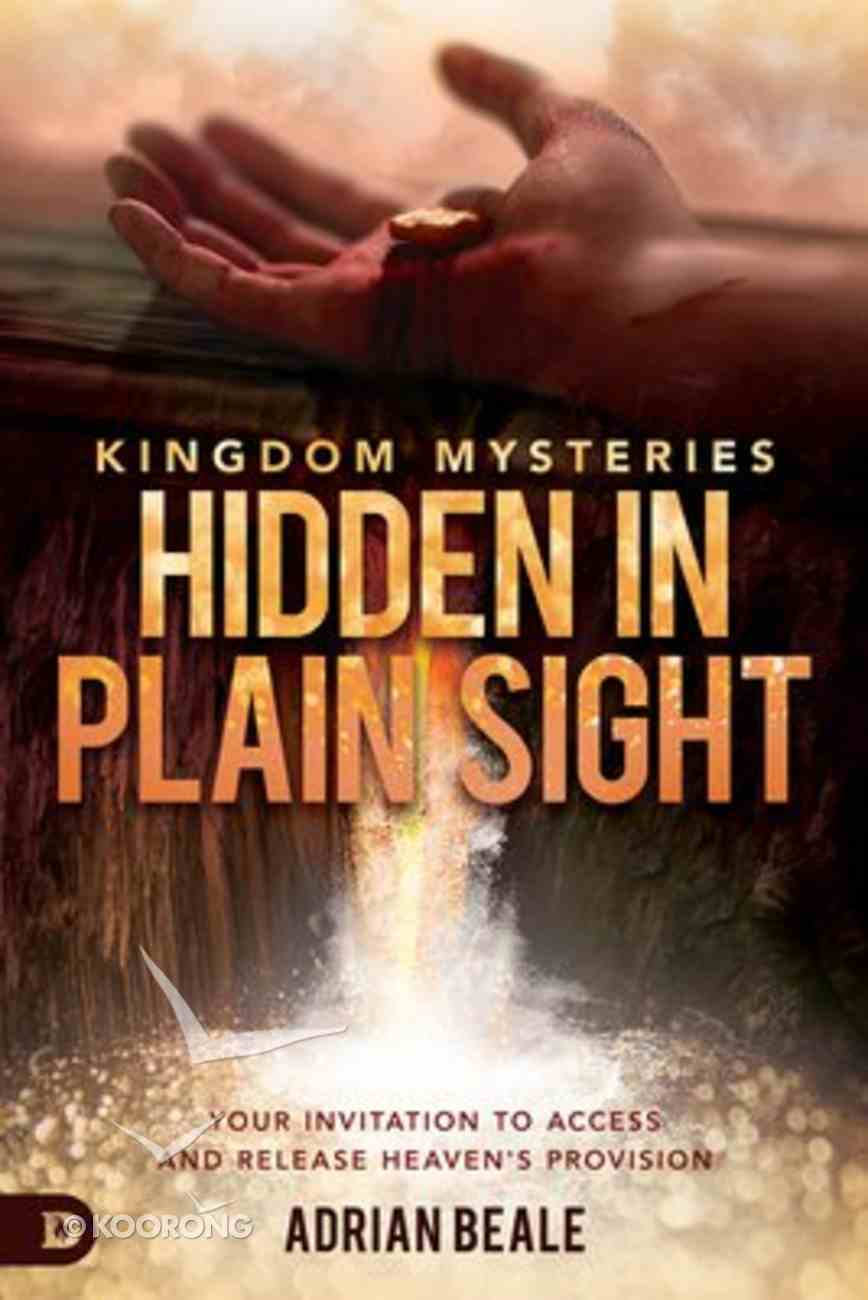 Kingdom Mysteries: Hidden in Plain Sight - Your Invitation to Access and Release Heaven's Provision Paperback