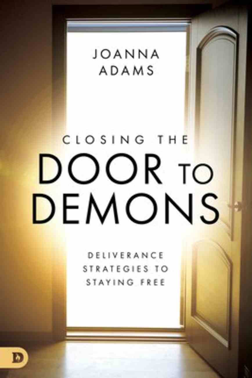 Closing the Door to Demons: Deliverance Strategies to Staying Free Paperback