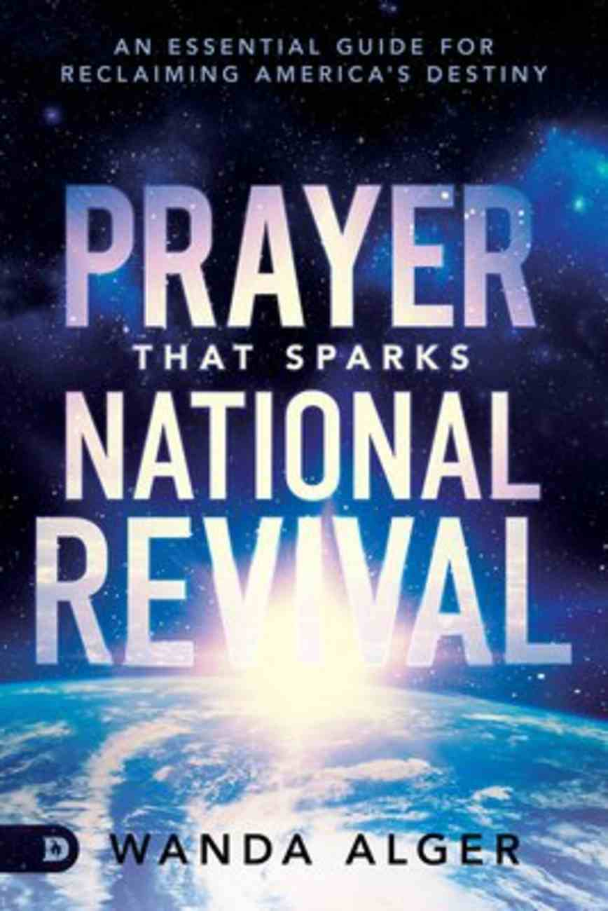 Prayer That Sparks National Revival: An Essential Guide For Reclaiming America's Destiny Paperback