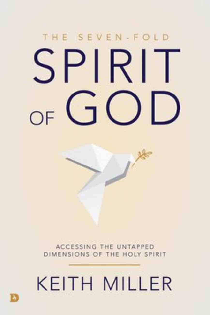 The Seven-Fold Spirit of God: Accessing the Untapped Dimensions of the Holy Spirit Paperback
