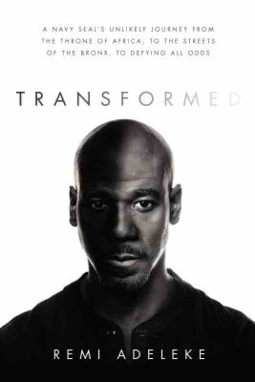 Transformed: A Navy Seal's Unlikely Journey From the Throne of Africa, to the Streets of the Bronx, to Defying All Odds Paperback