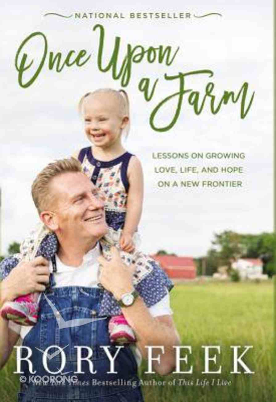 Once Upon a Farm: Lessons on Growing Love, Life, and Hope on a New Frontier Paperback