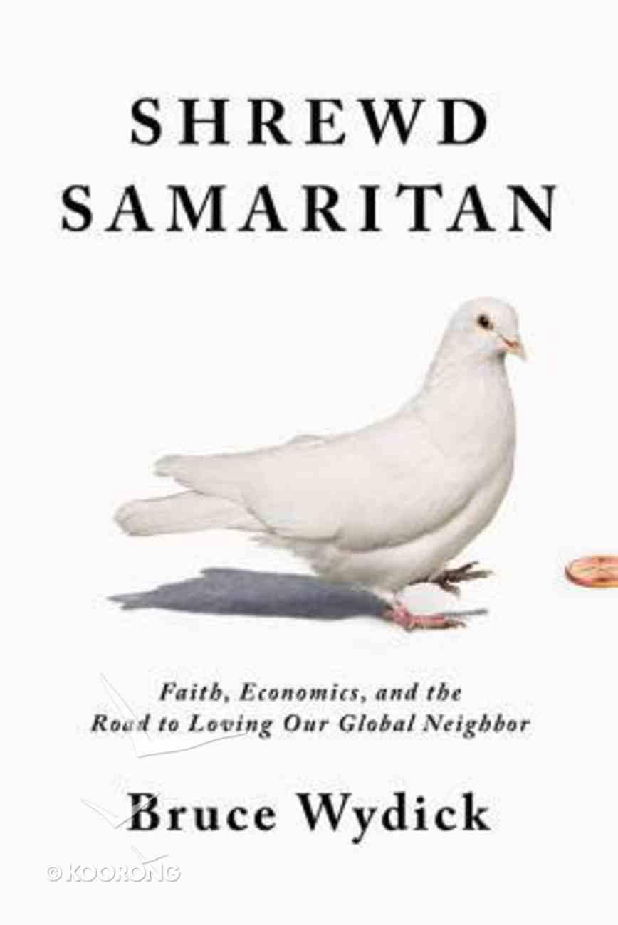 Shrewd Samaritan: Loving Our Global Neighbor Wisely in the 21St Century Hardback