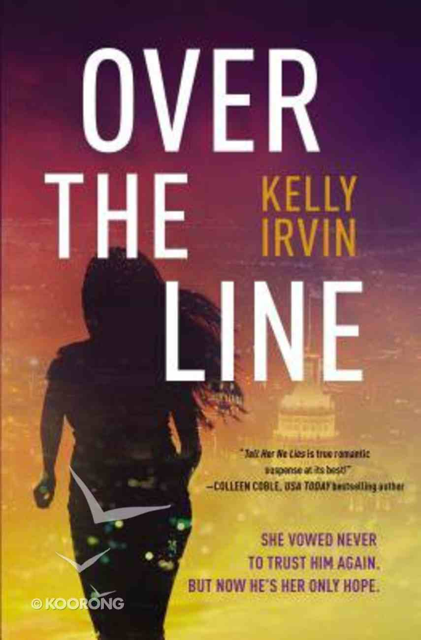 Over the Line: She Vowed Never to Trust Him Again. But Now He's Her Only Hope... Paperback