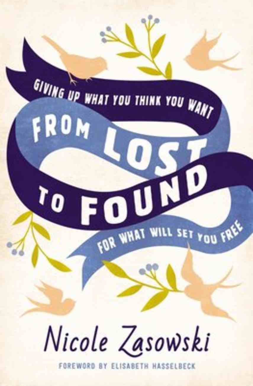 From Lost to Found: Giving Up What You Think You Want For What Will Set You Free Paperback