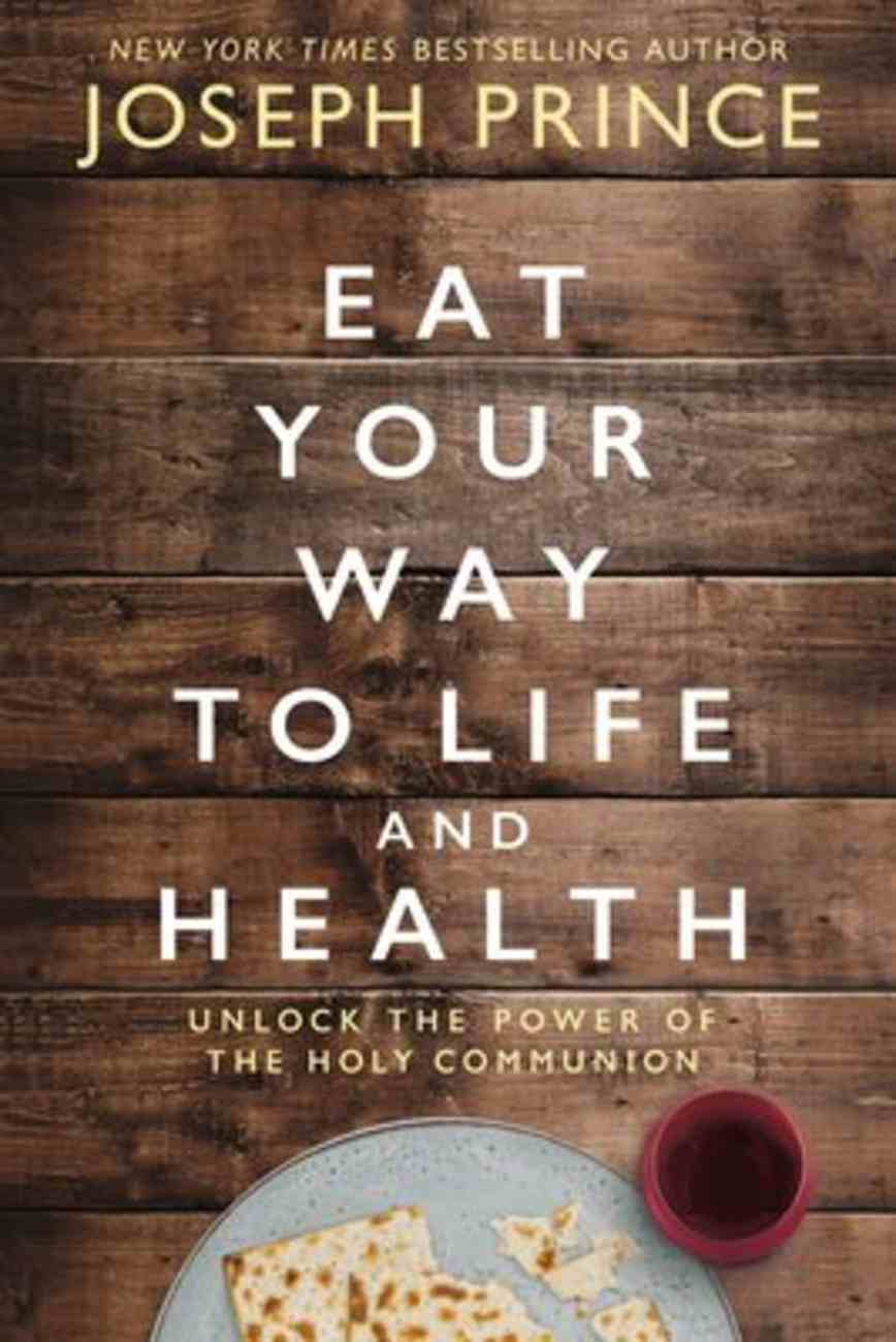 Eat Your Way to Life and Health: Unlock the Power of the Holy Communion Hardback