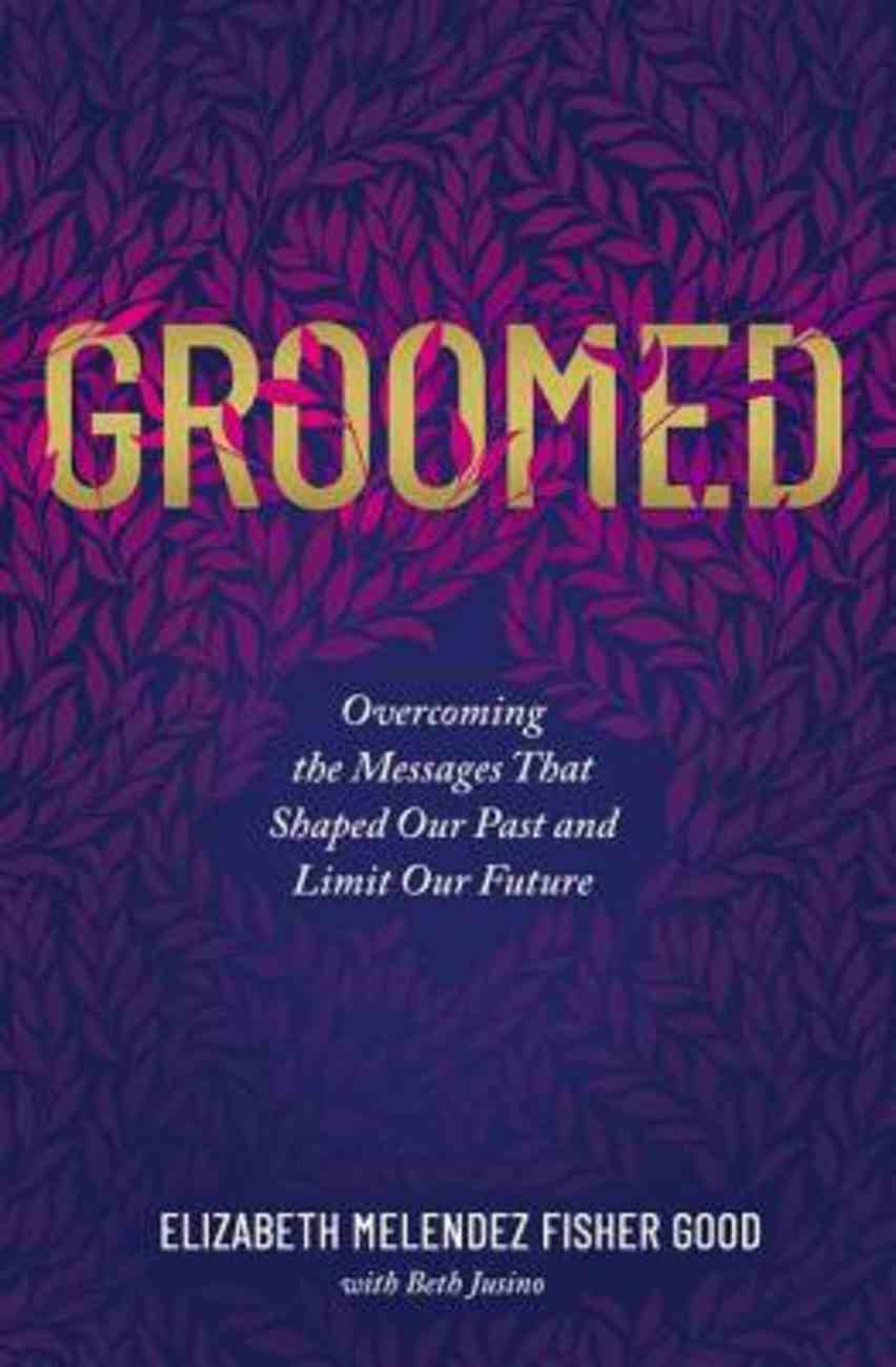 Groomed: Overcoming the Messages That Shaped Our Past and Limit Our Future Paperback