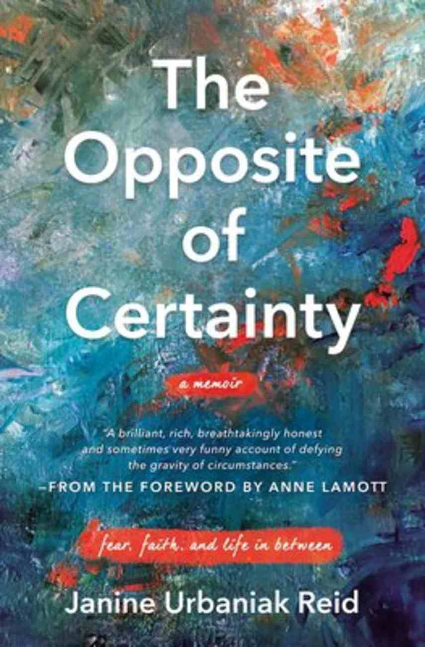 The Opposite of Certainty: Fear, Faith, and Life in Between Paperback