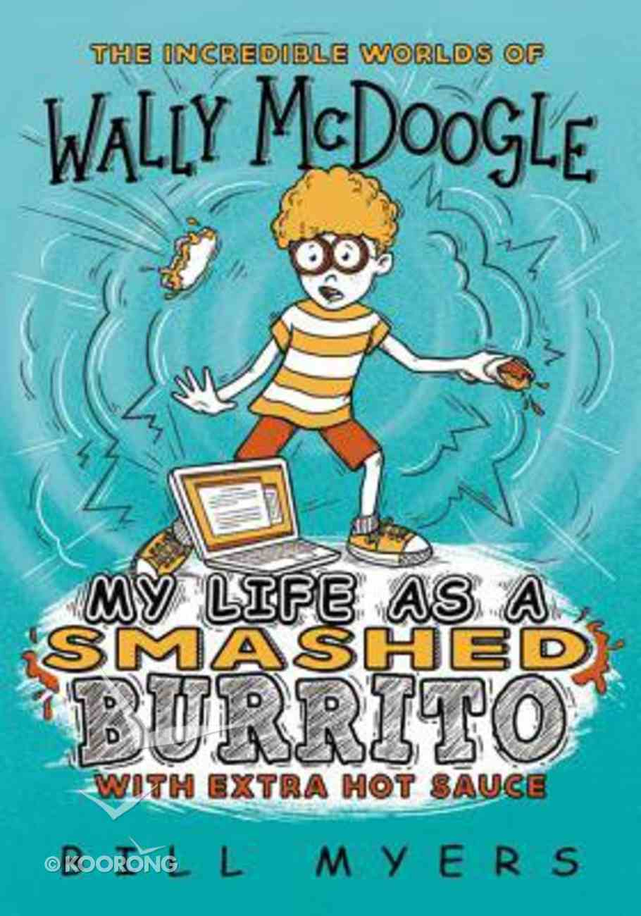 My Life as a Smashed Burrito With Extra Hot Sauce (#01 in Wally Mcdoogle Series) Paperback