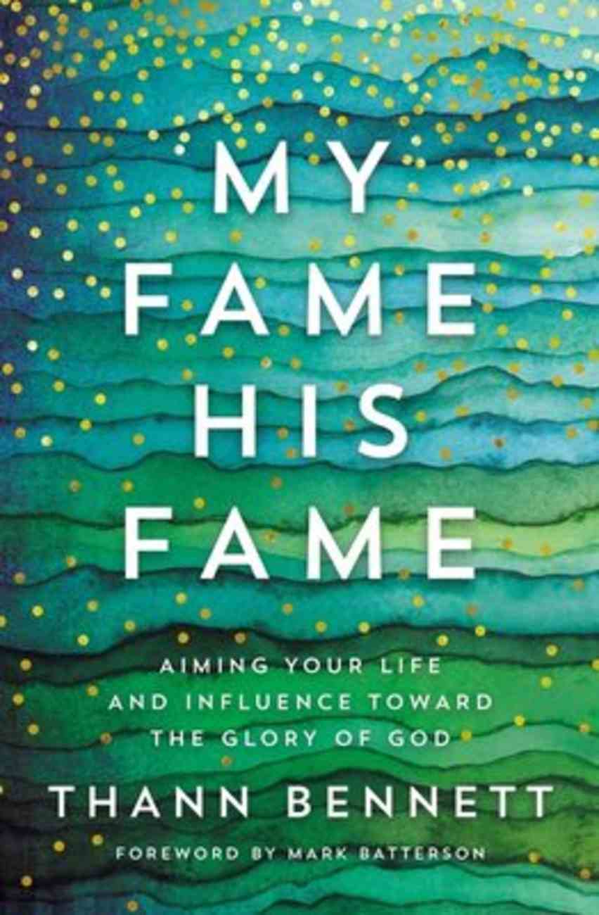 My Fame, His Fame: Aiming Your Life and Influence Toward the Glory of God Paperback