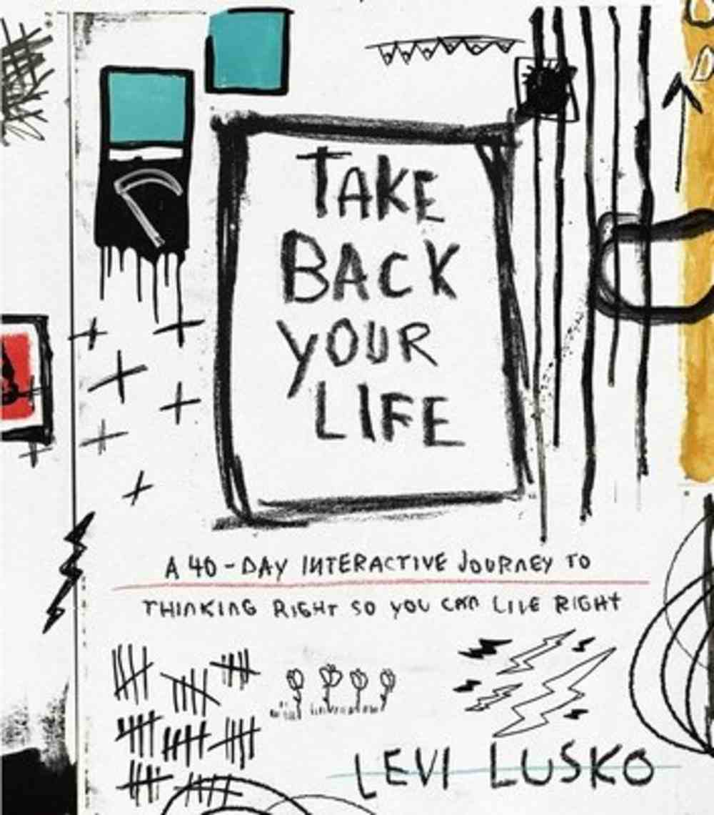 Take Back Your Life: A 40-Day Interactive Journey to Thinking Right So You Can Live Right Hardback