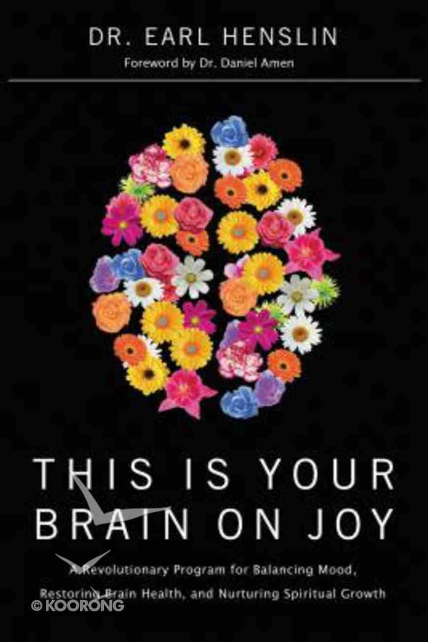 This is Your Brain on Joy: A Revolutionary Program For Balancing Mood, Restoring Brain Health, a Nurturing Spiritual Growth Paperback