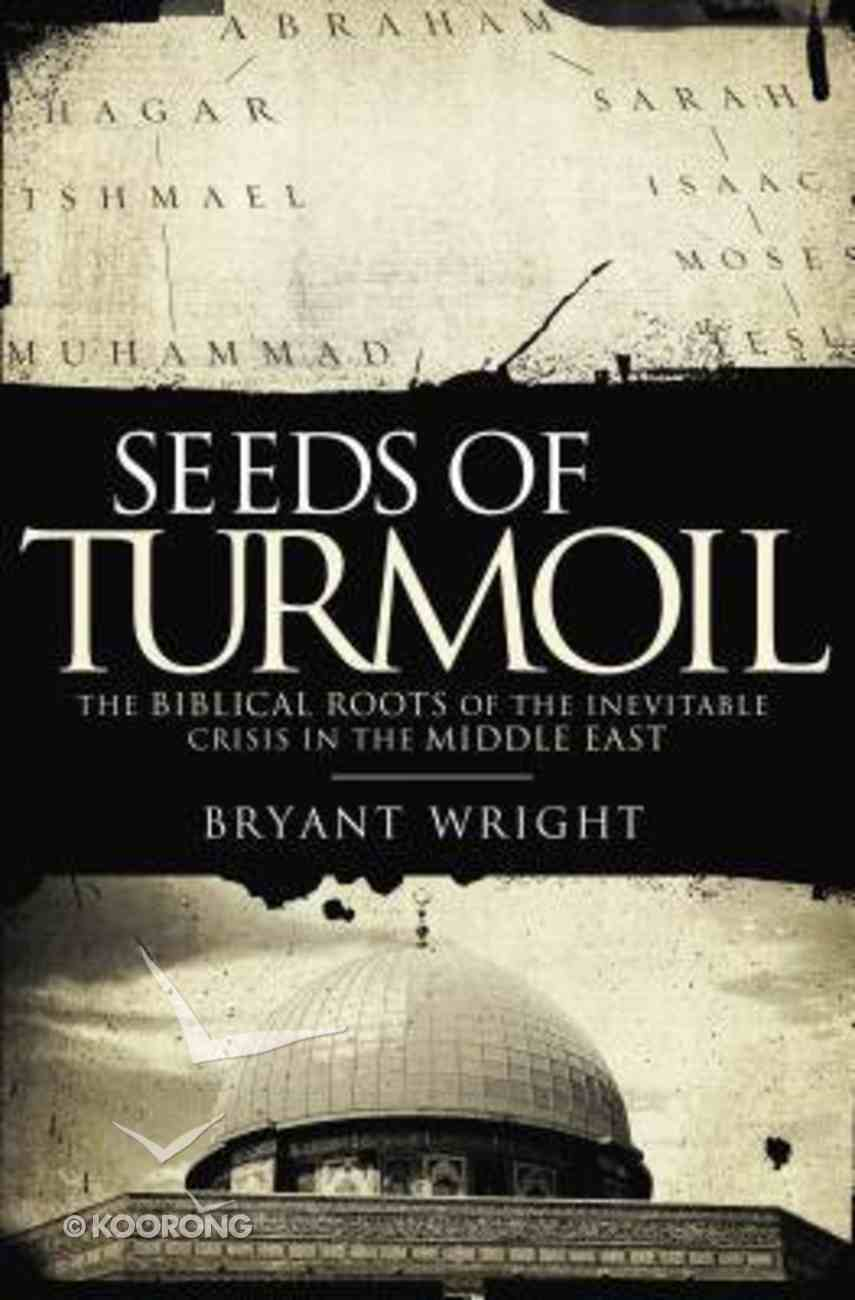 Seeds of Turmoil: The Biblical Roots of the Inevitable Crisis in the Middle East Paperback