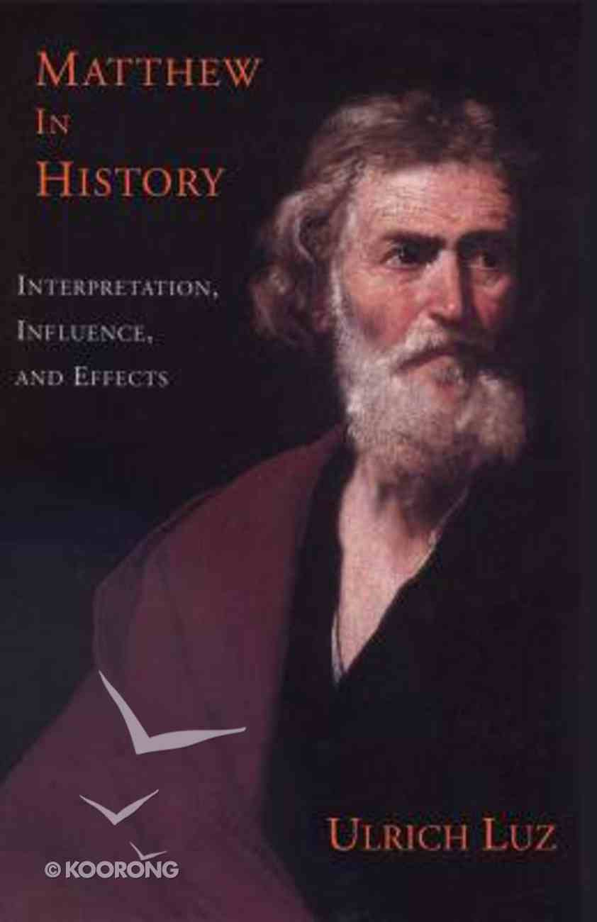 Matthew in History: Interpretation, Influence, and Effects Paperback