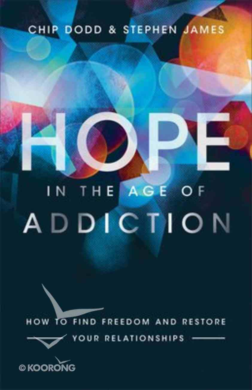 Hope in the Age of Addiction: How to Find Freedom and Restore Your Relationships Paperback