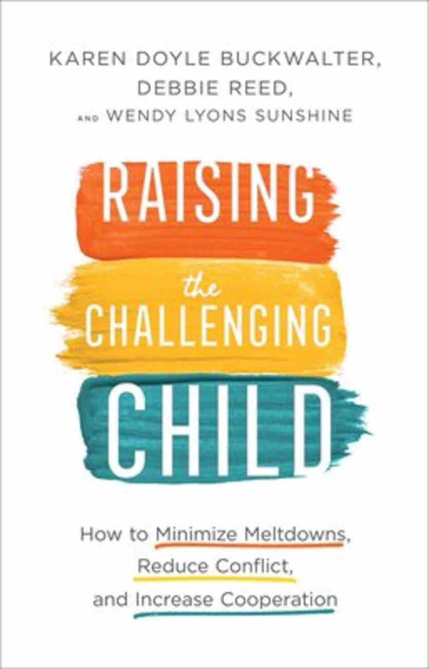 Raising the Challenging Child: How to Minimize Meltdowns, Reduce Conflict, and Increase Cooperation Hardback