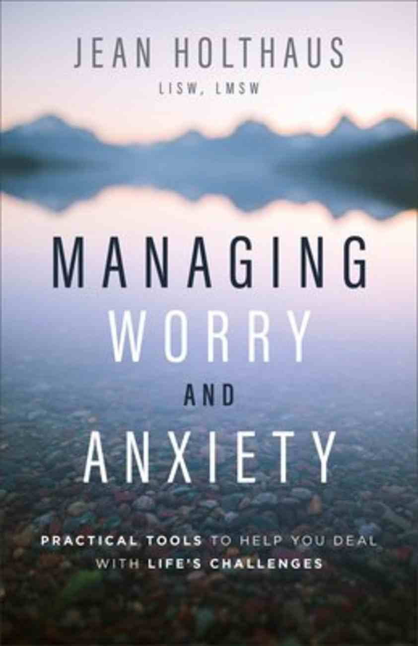 Managing Worry and Anxiety: Practical Tools to Help You Deal With Life's Challenges Paperback