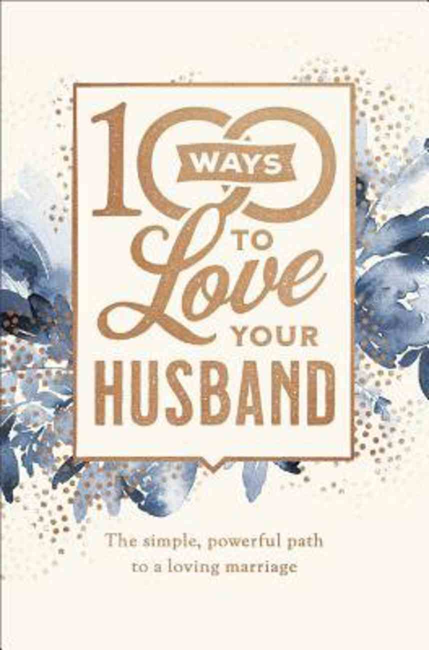 100 Ways to Love Your Husband: The Simple, Powerful Path to a Loving Marriage (Deluxe Edition) Hardback