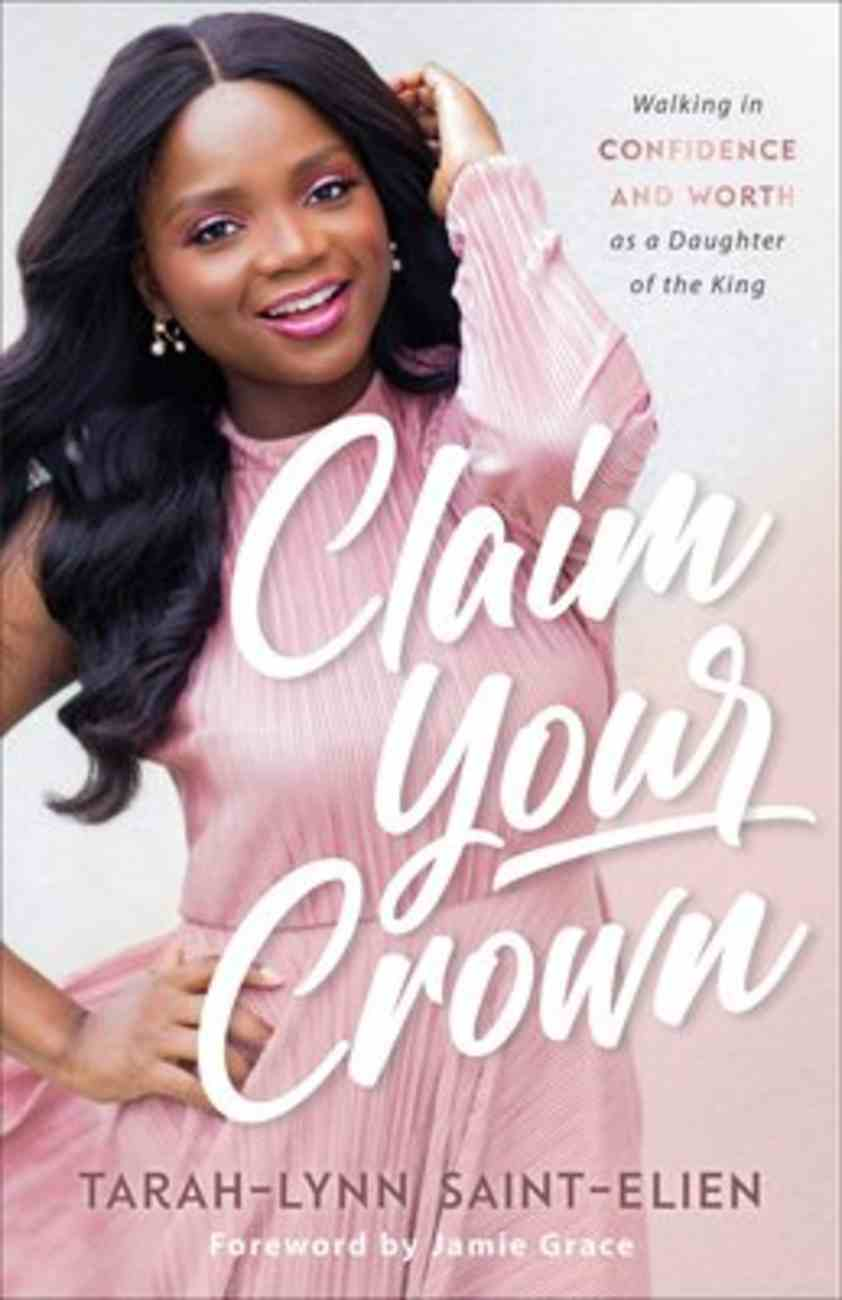 Claim Your Crown: Walking in Confidence and Worth as a Daughter of the King Paperback