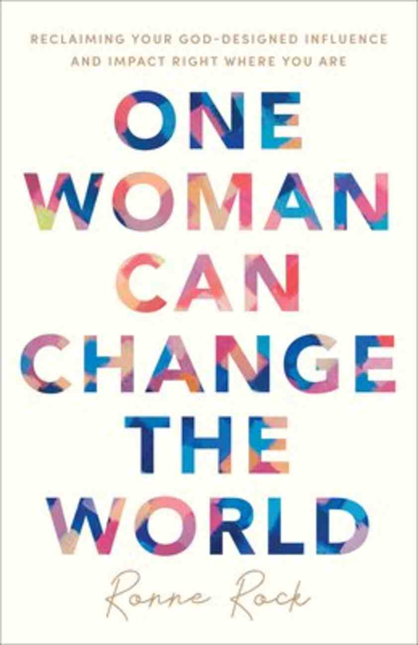 One Woman Can Change the World: Reclaiming Your God-Designed Influence and Impact Right Where You Are Paperback