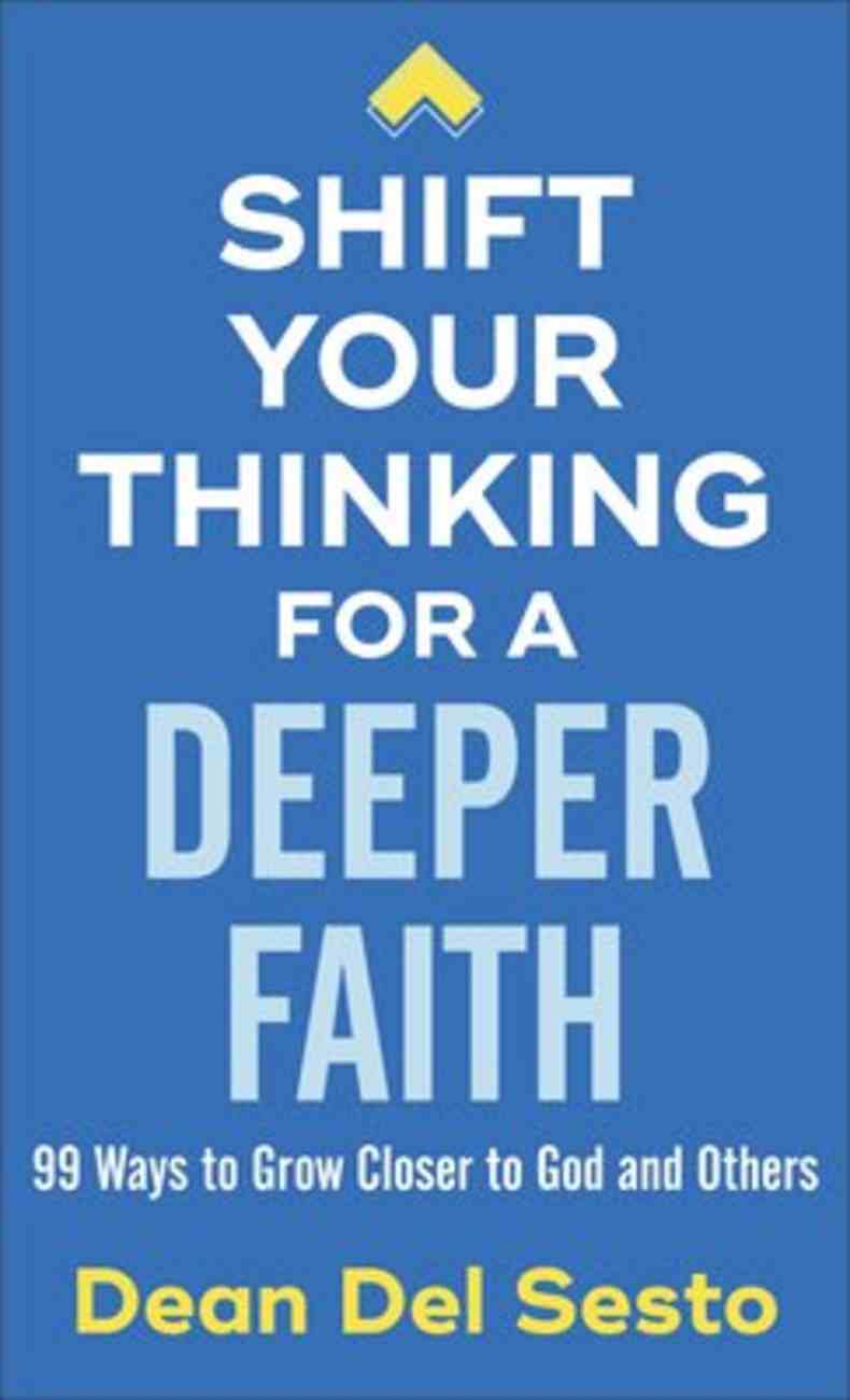 Shift Your Thinking For a Deeper Faith: 99 Ways to Grow Closer to God and Others Mass Market