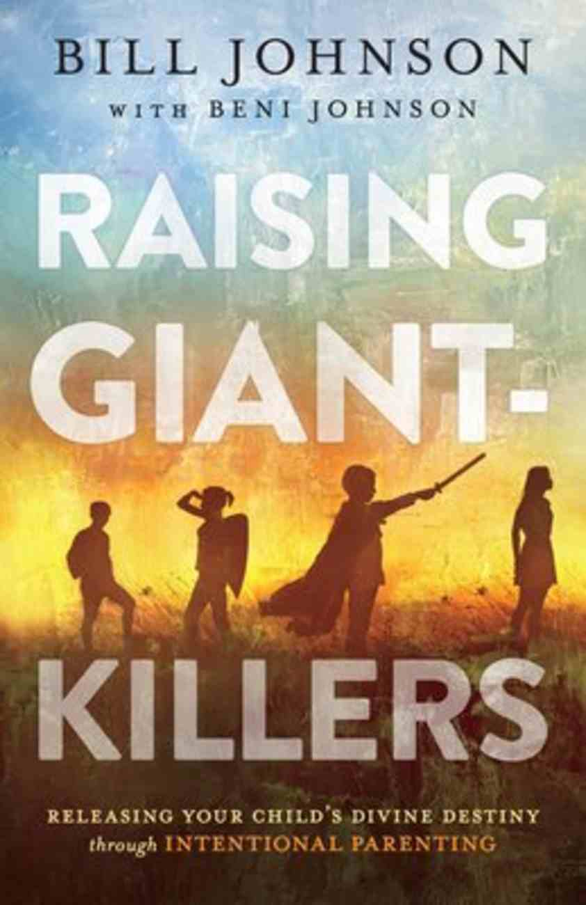 Raising Giant-Killers: Releasing Your Child's Divine Destiny Through Intentional Parenting Paperback