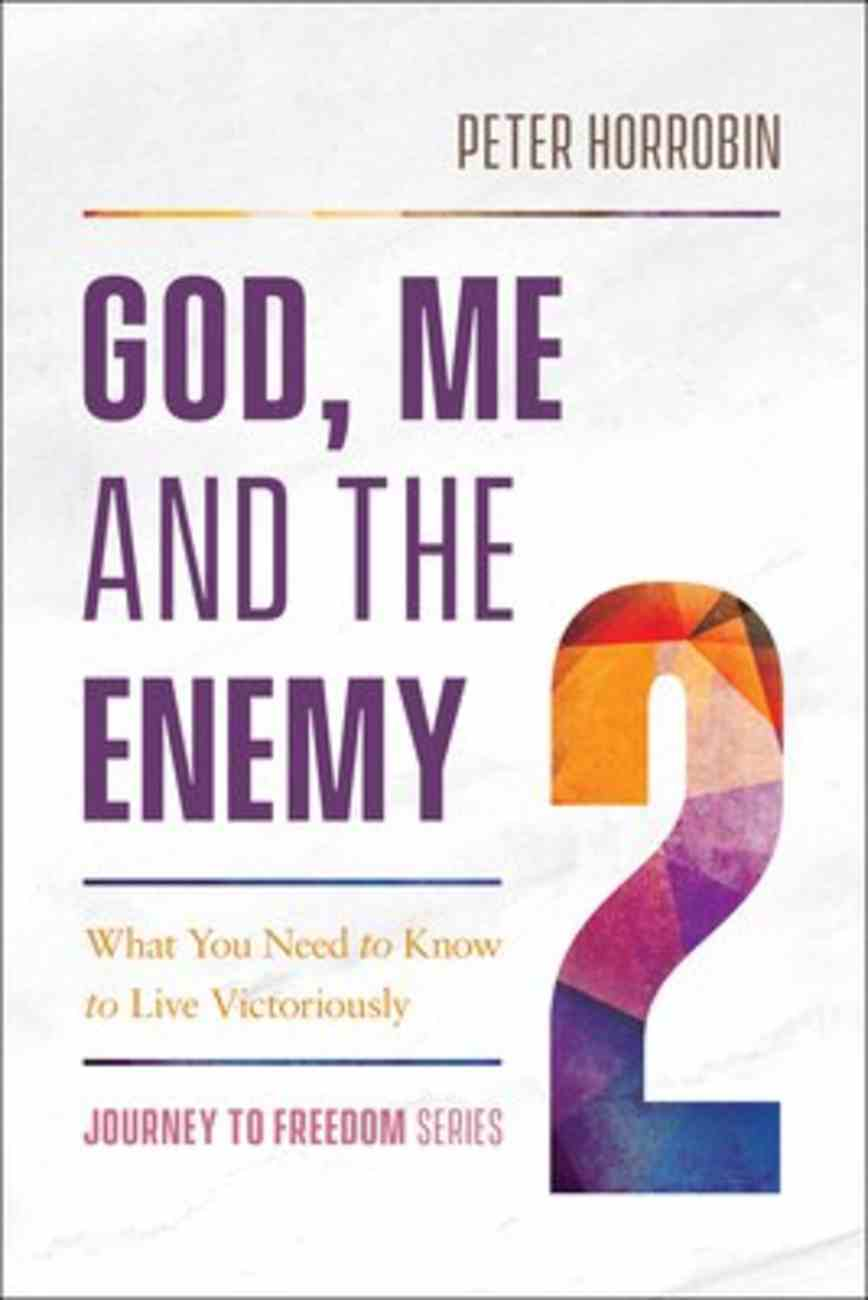 God, Me and the Enemy: What You Need to Know to Live Victoriously (#02 in Journey To Freedom Series) Paperback