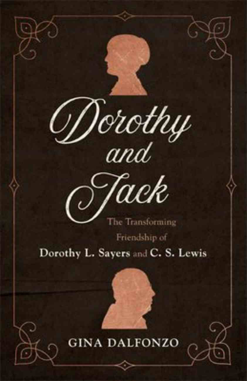 Dorothy and Jack: The Transforming Friendship of Dorothy L. Sayers and C. S. Lewis Paperback