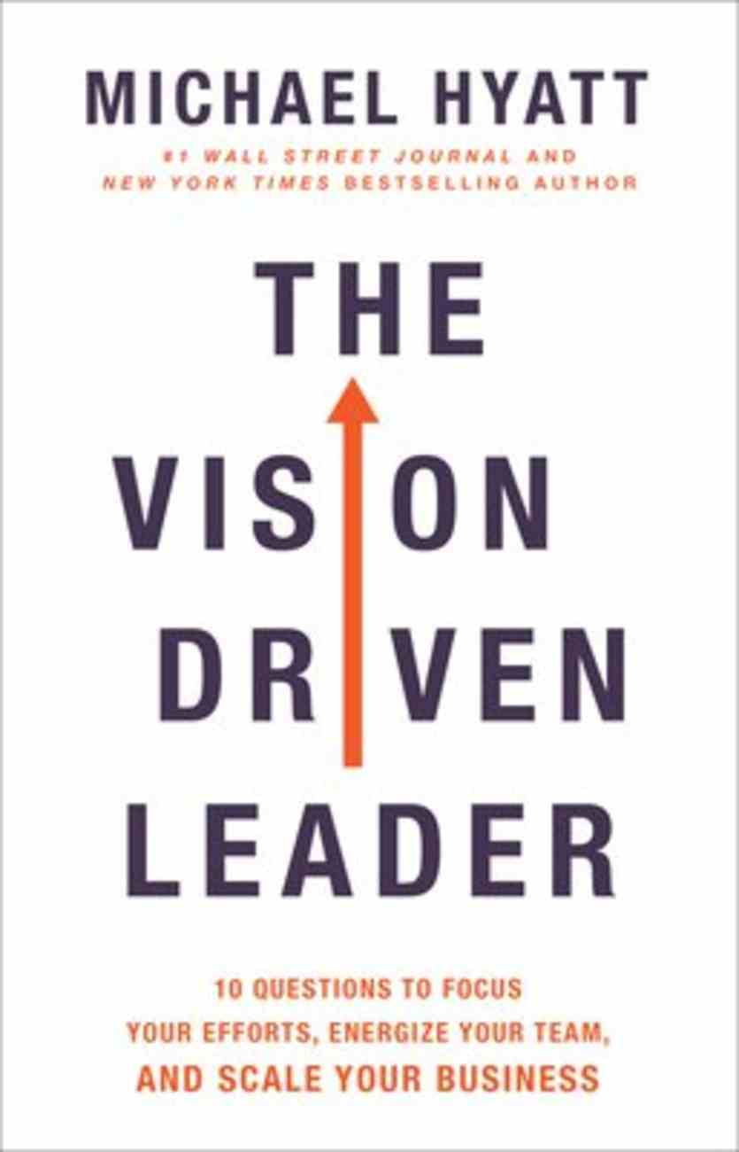 The Vision-Driven Leader: 10 Questions to Focus Your Efforts, Energize Your Team, and Scale Your Business Hardback
