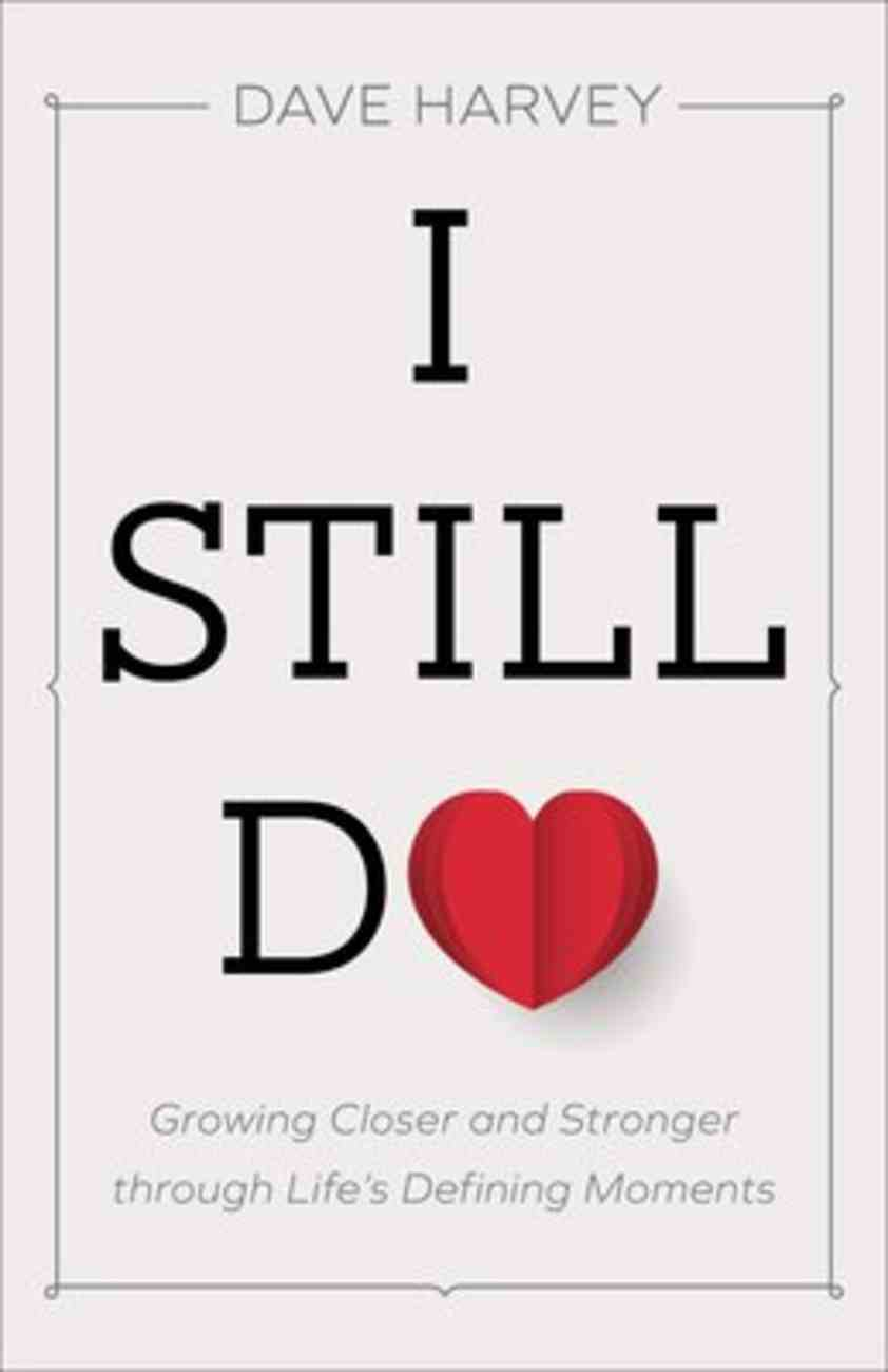 I Still Do: Growing Closer and Stronger Through Life's Defining Moments Paperback