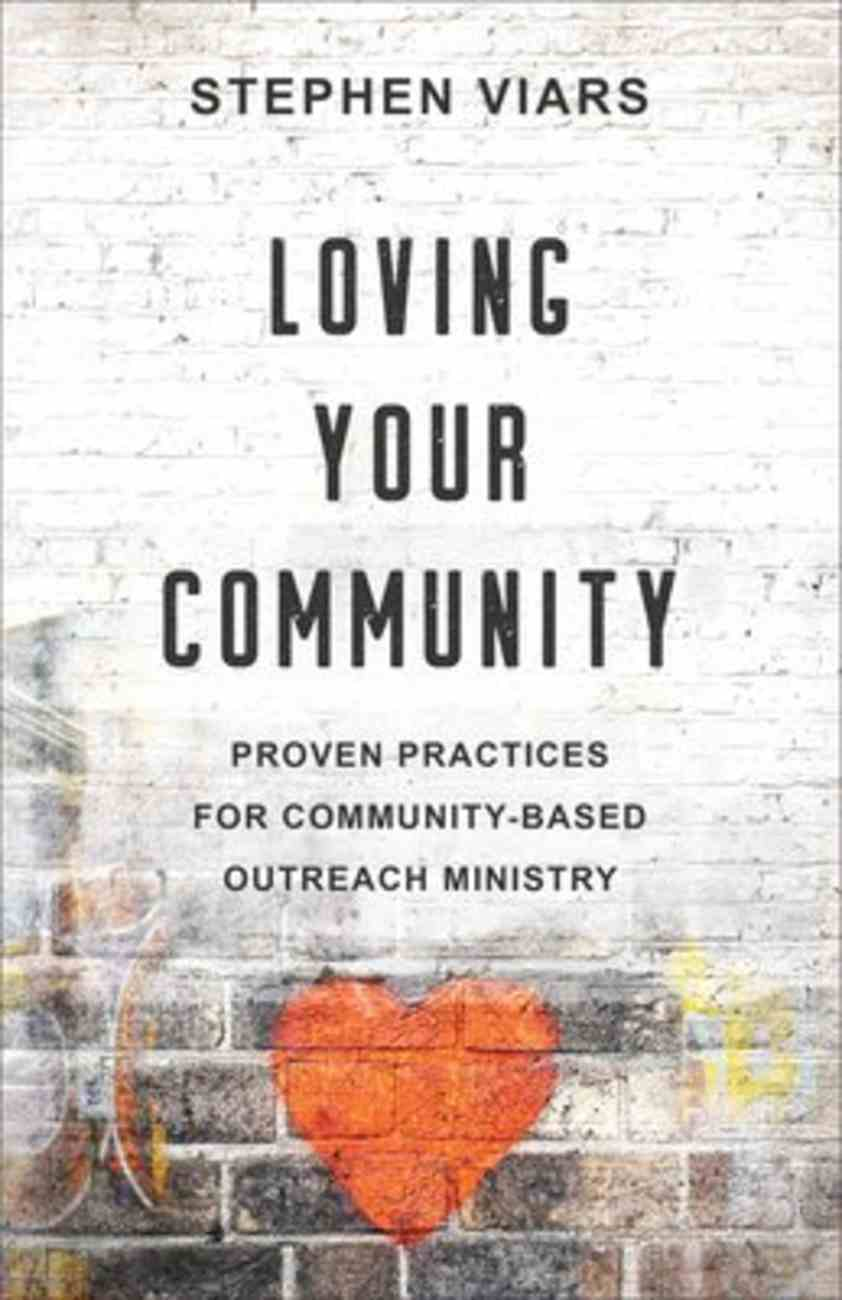 Loving Your Community: Proven Practices For Community-Based Outreach Ministry Paperback