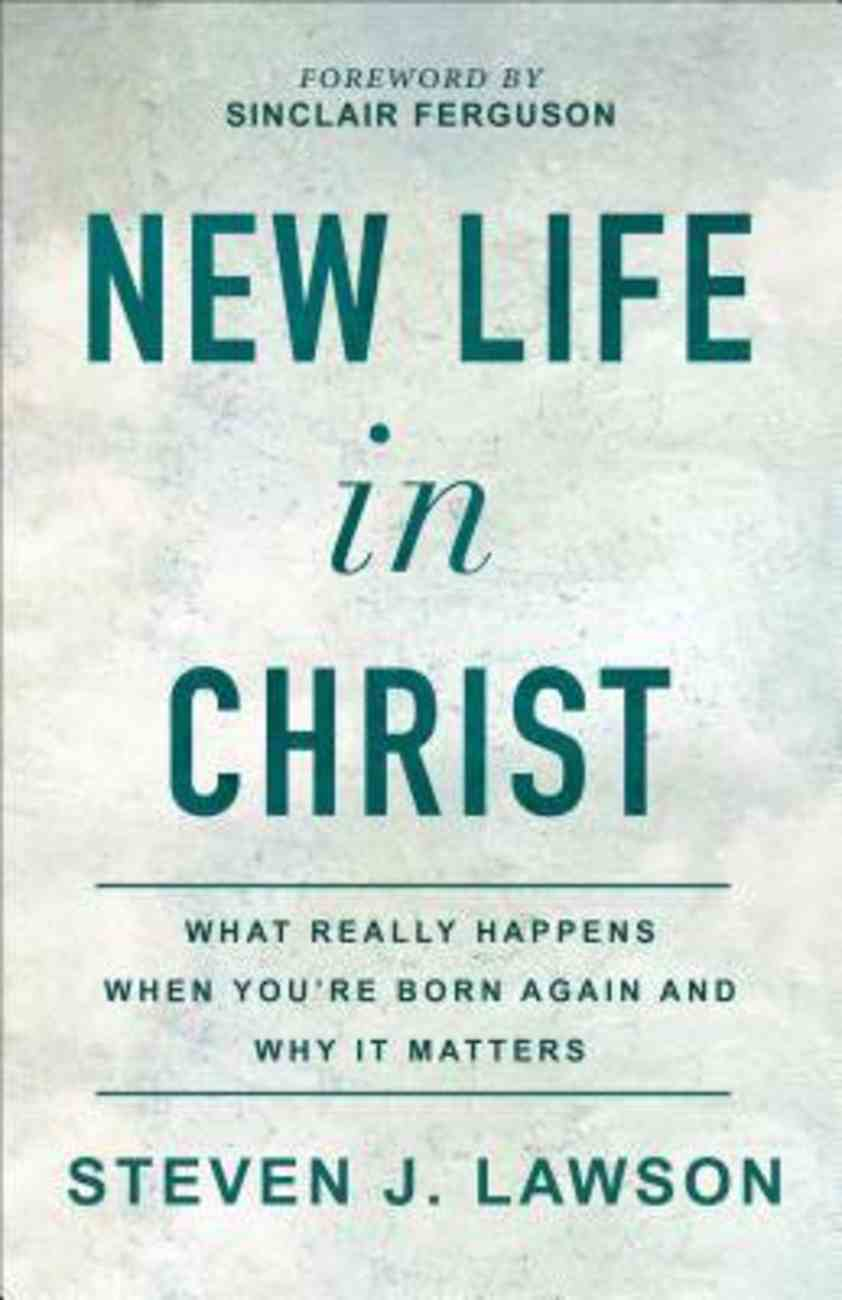 New Life in Christ: What Really Happens When You're Born Again and Why It Matters Paperback
